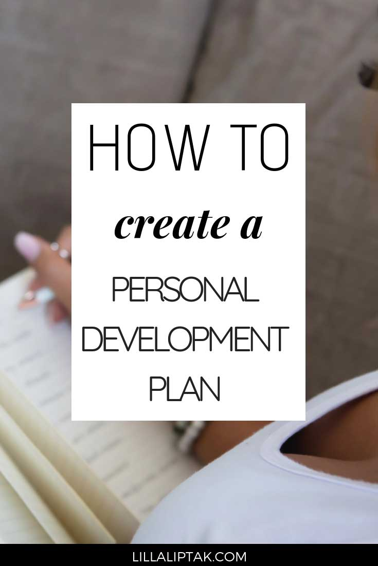Learn how to create a personal development plan in 5 easy steps to create the life and business of your dreams via lillaliptak.com #personaldevelopment #personalgrowth #lifegoals #intentionalliving #lillaliptak