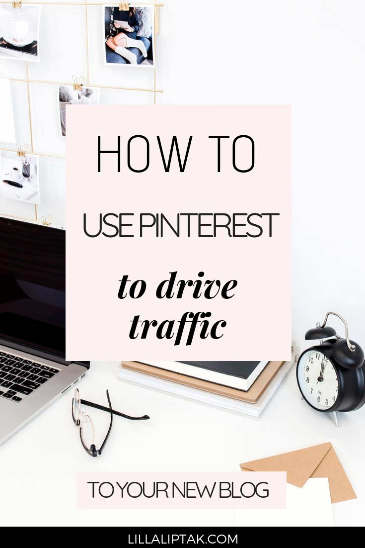 Learn how to use Pinterest to drive traffic to your new blog and increase your reach organically with ease via lillaliptak.com #pinteresttips #bloggingtips #bloggingforbeginners #lillaliptak