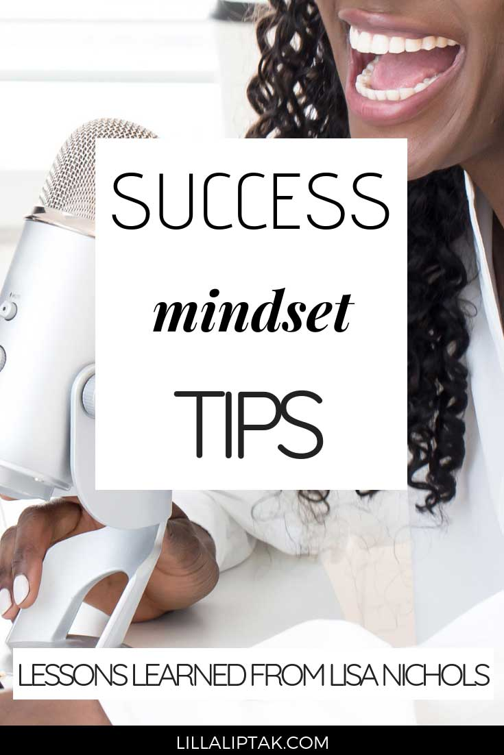 Learn how to be successful in your life and business via lillaliptak.com by applying the following success mindset hacks I learned from Lisa Nichols #lisanichols #personaldevelopment #personalgrowth #mindsetiseverything #lillaliptak