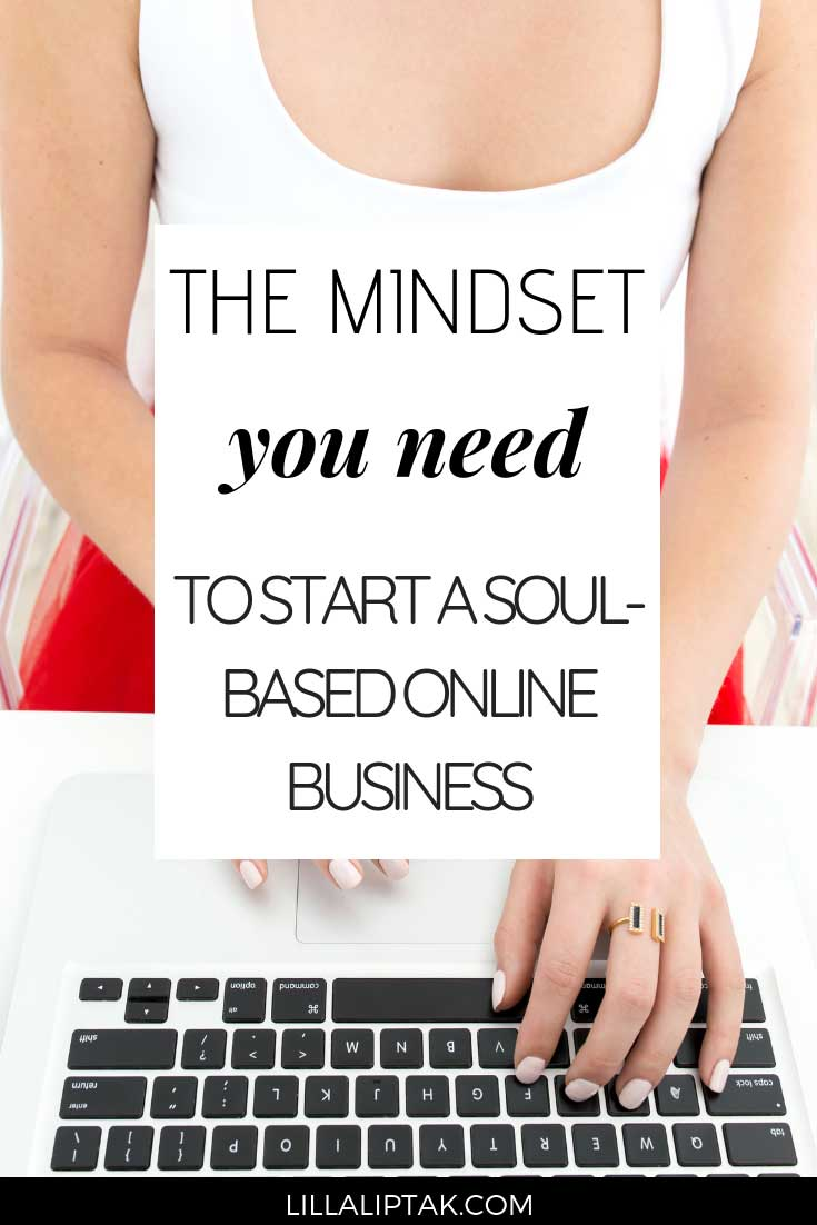 Learn about the mindset you need to establish to build a soul-based online business via lillaliptak.com #soulbasedbusiness #heartcentered #girlbossbusiness #bossladybusiness #lillaliptak