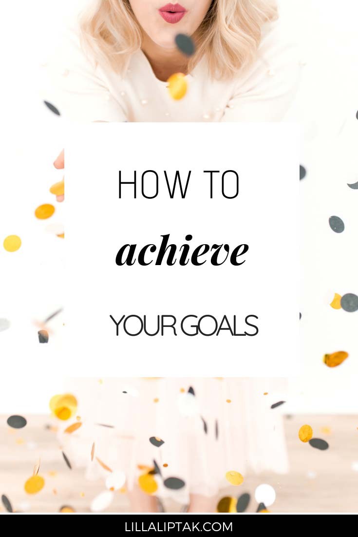 Learn why most people fail reaching their goals and how you can achieve your goals via lillaliptak.com #achievinggoals #goalsetting #achievingdreams #howtoachievegoals #howtoreachgoals