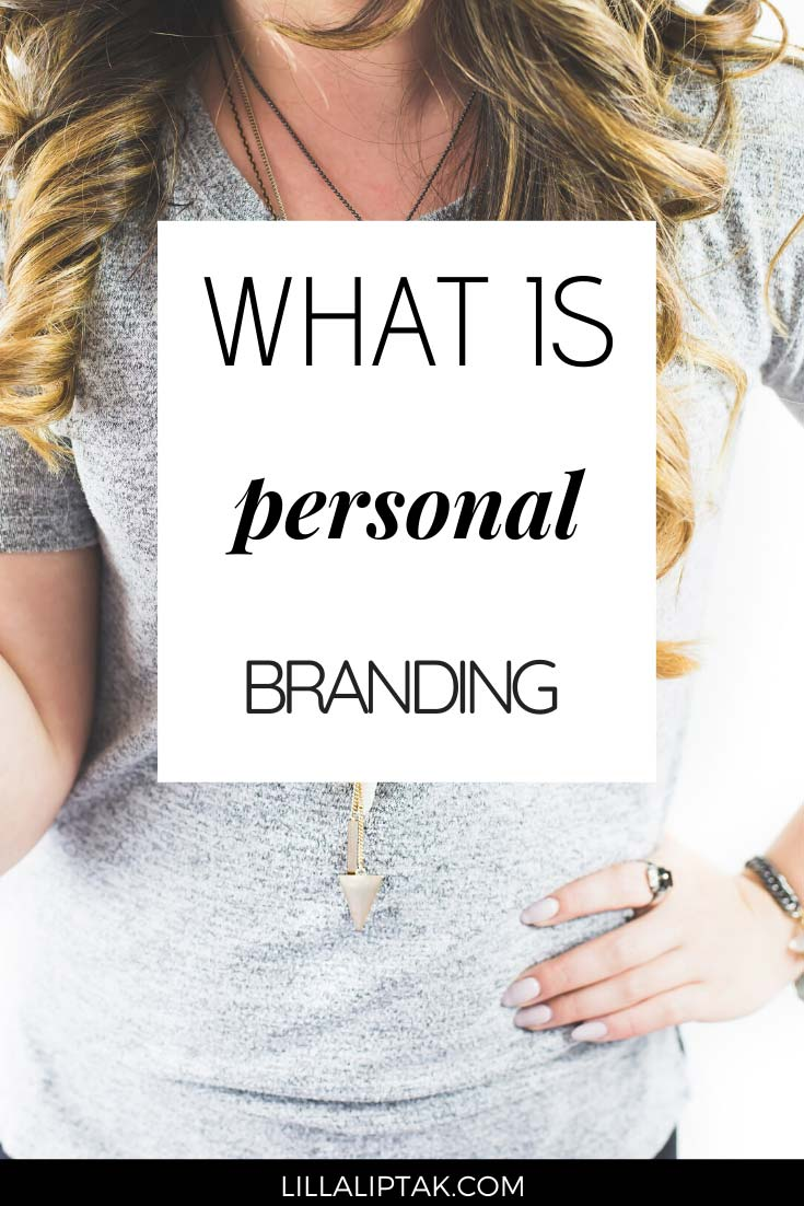 Learn about the concept of personal branding and why you should start building your personal brand via lillaiptak.com #personalbranding #onlinebusiness #influencermarketing #smallbusinesstips #bloggingtips #lillaliptak