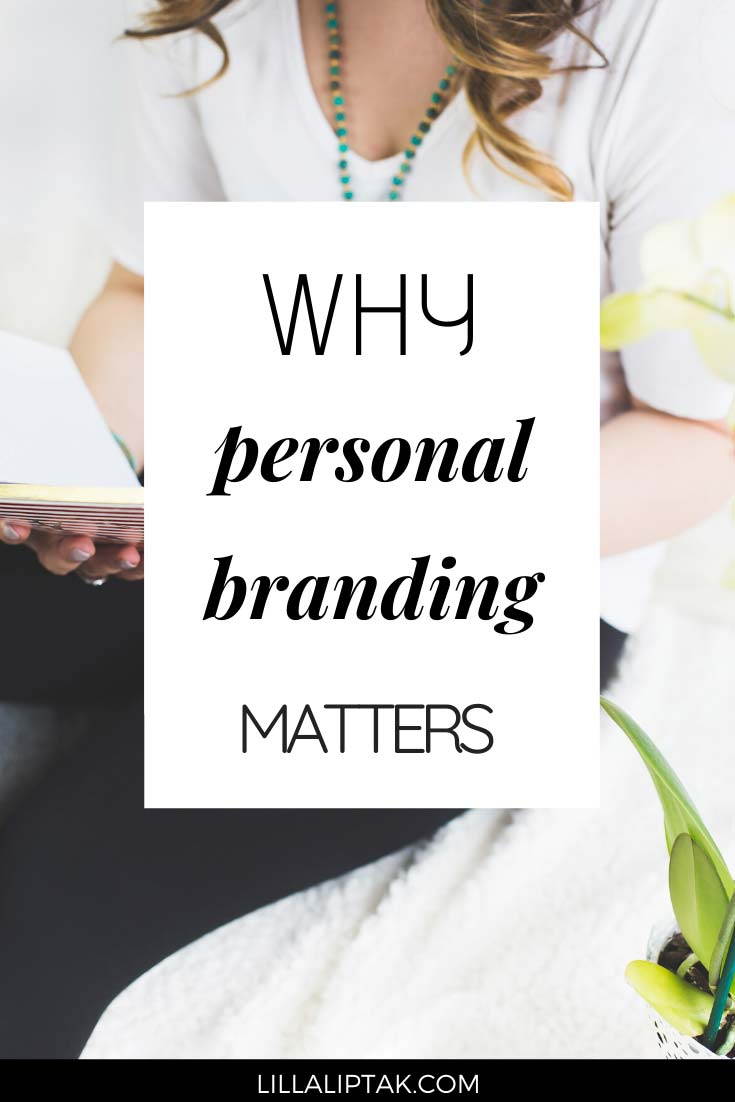 Whether you are aware of or not you already are a personal brand. Learn why you should build your personal brand carefully and strategically to succeed in your life and business via lillaliptak.com #personalbranding #branding #onlinebusiness #girlboss #lillaliptak